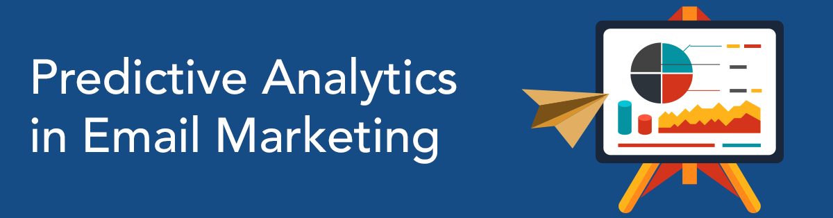 Predictive Analytics in Email Marketing - A Key to Selling Smarter and Selling More