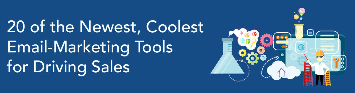 20 of the Newest, Coolest Email-Marketing Tools for Driving Sales