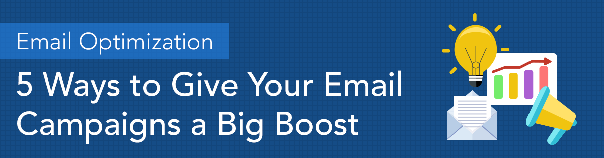 Email Optimization—5 Ways to Give Your Email Campaigns a Big Boost