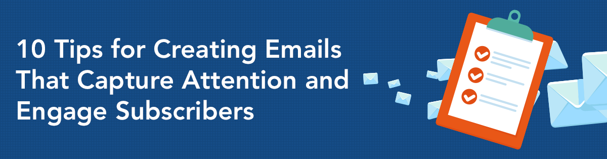 10 Tips for Creating Email Content That Captures Attention and Engages Subscribers