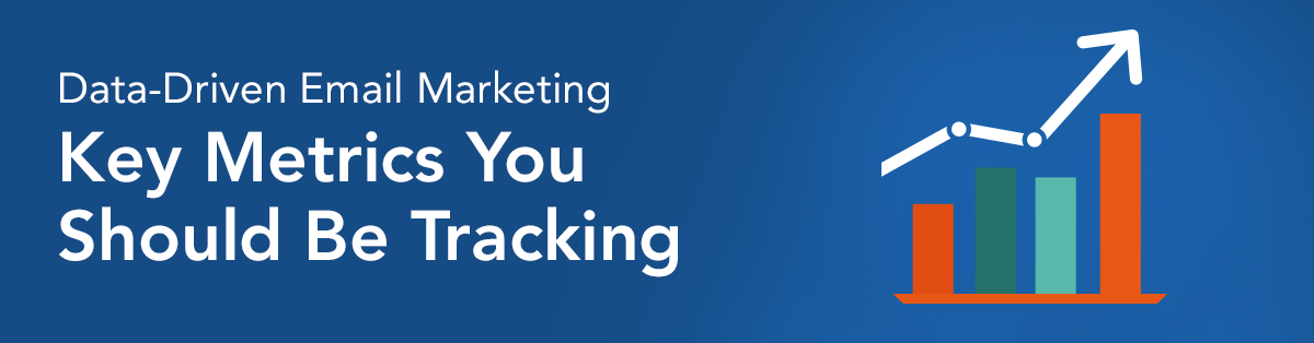 Data-Driven Email Marketing—Key Metrics You Should Be Tracking