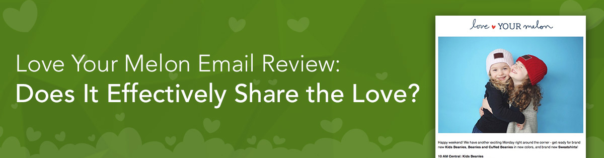 Love Your Melon Email Review: Does It Effectively Share the Love?