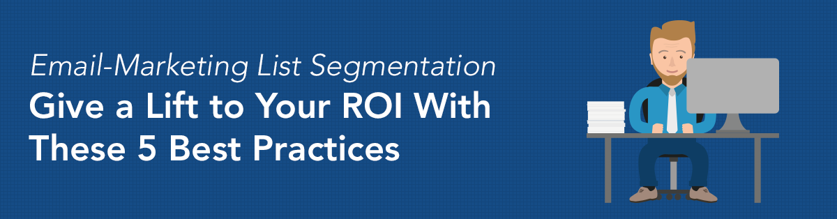 Email-Marketing List Segmentation—Give a Lift to Your ROI With These 5 Best Practices