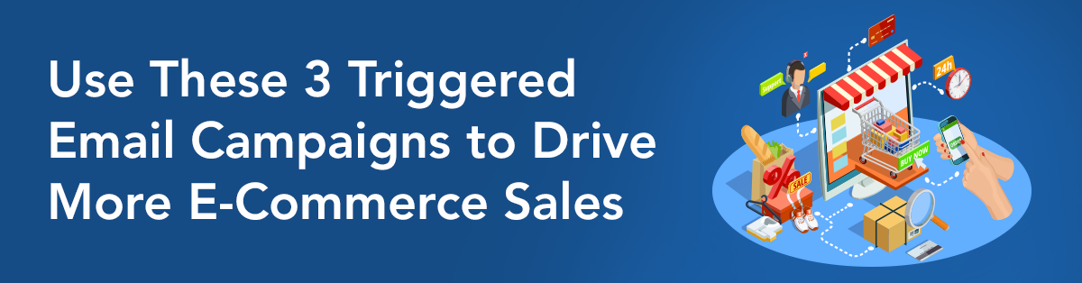 Use These 3 Triggered Email Campaigns to Drive More E-Commerce Sales